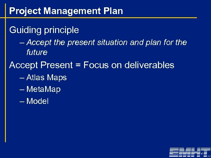 Project Management Plan Guiding principle – Accept the present situation and plan for the