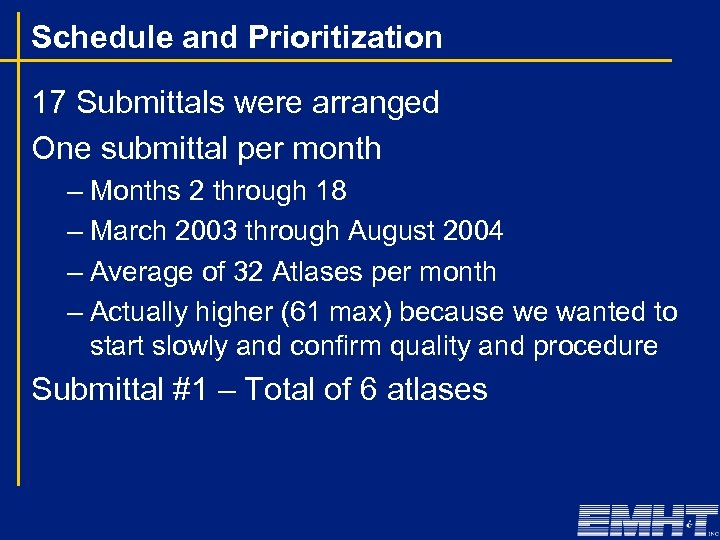 Schedule and Prioritization 17 Submittals were arranged One submittal per month – Months 2