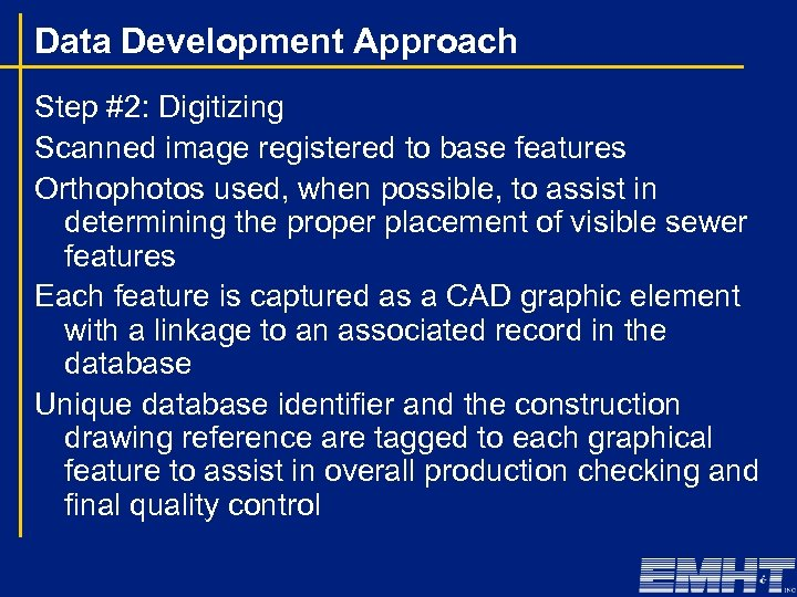 Data Development Approach Step #2: Digitizing Scanned image registered to base features Orthophotos used,