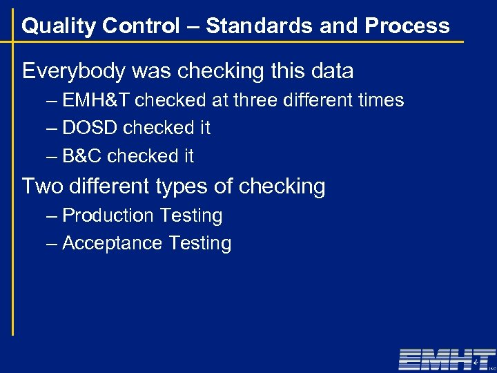 Quality Control – Standards and Process Everybody was checking this data – EMH&T checked