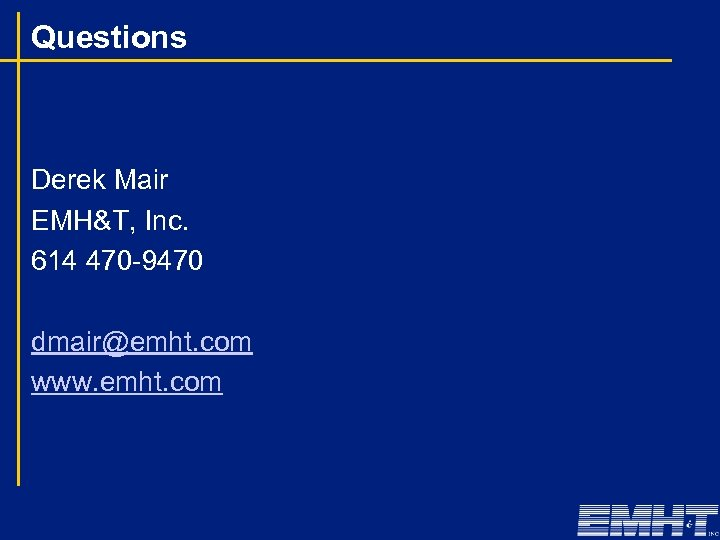 Questions Derek Mair EMH&T, Inc. 614 470 -9470 dmair@emht. com www. emht. com