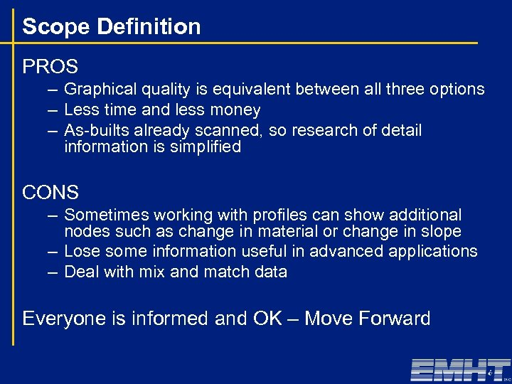 Scope Definition PROS – Graphical quality is equivalent between all three options – Less
