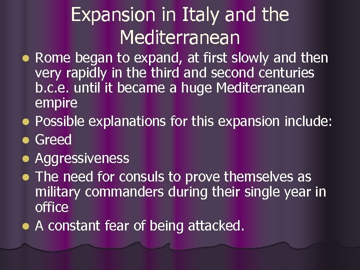 Expansion in Italy and the Mediterranean l l l Rome began to expand, at