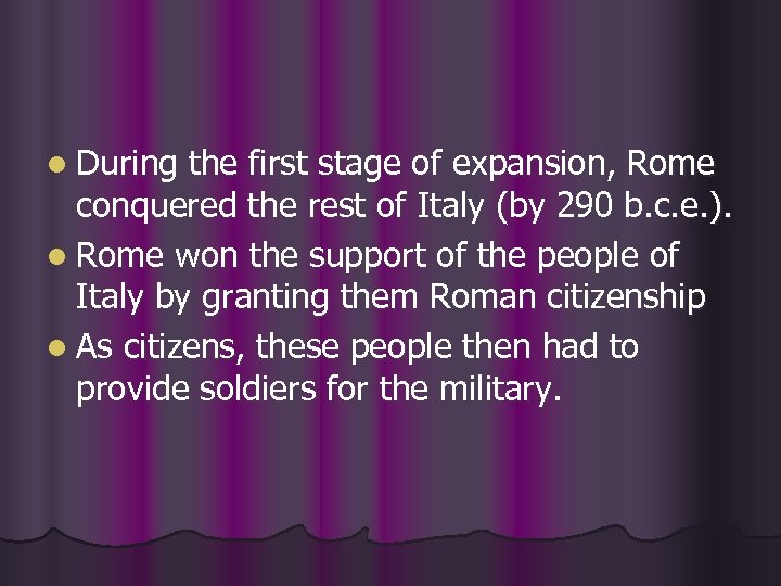 l During the first stage of expansion, Rome conquered the rest of Italy (by