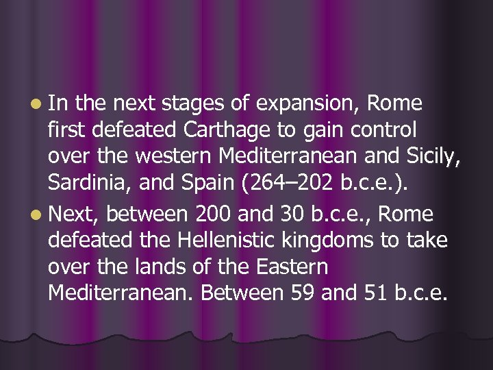 l In the next stages of expansion, Rome first defeated Carthage to gain control