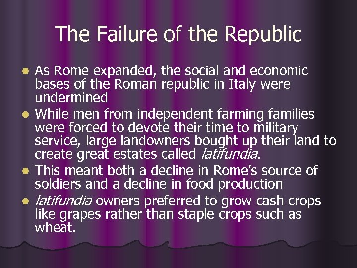 The Failure of the Republic l l As Rome expanded, the social and economic