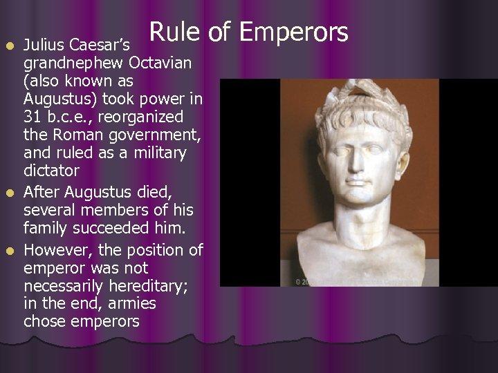 Rule of Emperors Julius Caesar's grandnephew Octavian (also known as Augustus) took power in