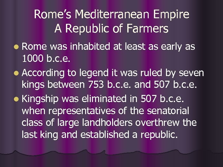 Rome's Mediterranean Empire A Republic of Farmers l Rome was inhabited at least as