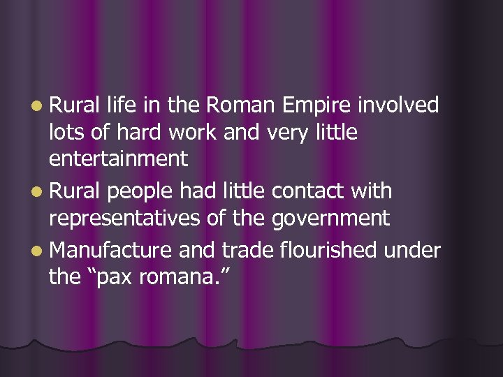 l Rural life in the Roman Empire involved lots of hard work and very