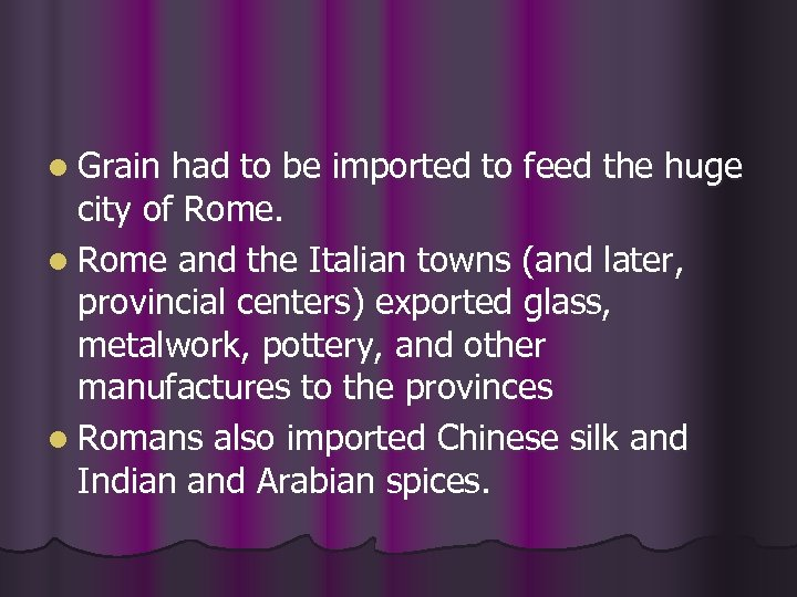 l Grain had to be imported to feed the huge city of Rome. l