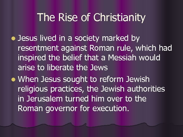 The Rise of Christianity l Jesus lived in a society marked by resentment against