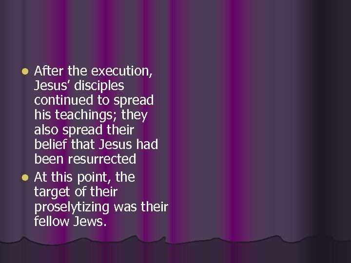 After the execution, Jesus' disciples continued to spread his teachings; they also spread their
