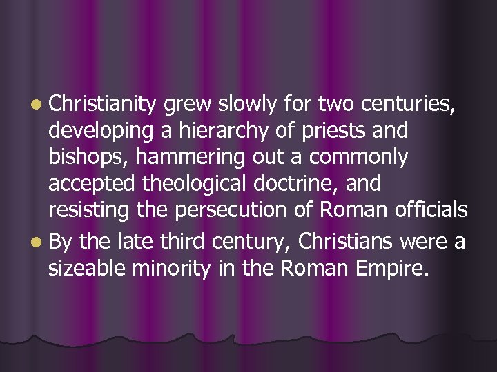 l Christianity grew slowly for two centuries, developing a hierarchy of priests and bishops,
