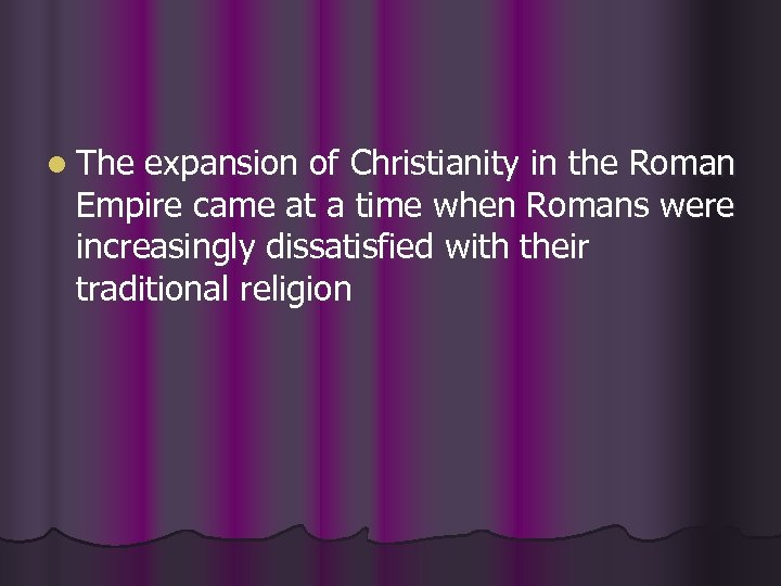 l The expansion of Christianity in the Roman Empire came at a time when
