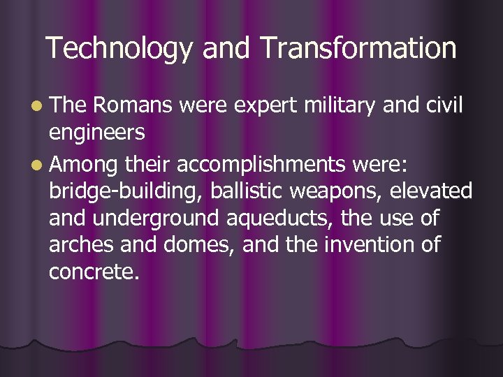 Technology and Transformation l The Romans were expert military and civil engineers l Among