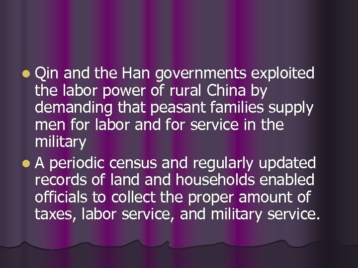 l Qin and the Han governments exploited the labor power of rural China by