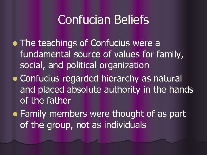 Confucian Beliefs l The teachings of Confucius were a fundamental source of values for