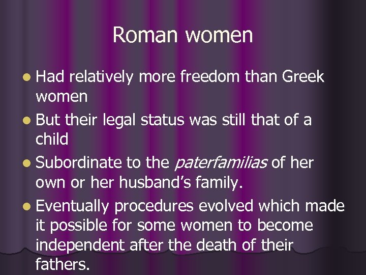 Roman women l Had relatively more freedom than Greek women l But their legal