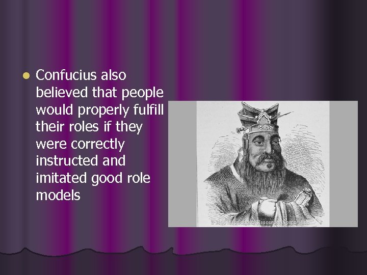 l Confucius also believed that people would properly fulfill their roles if they were