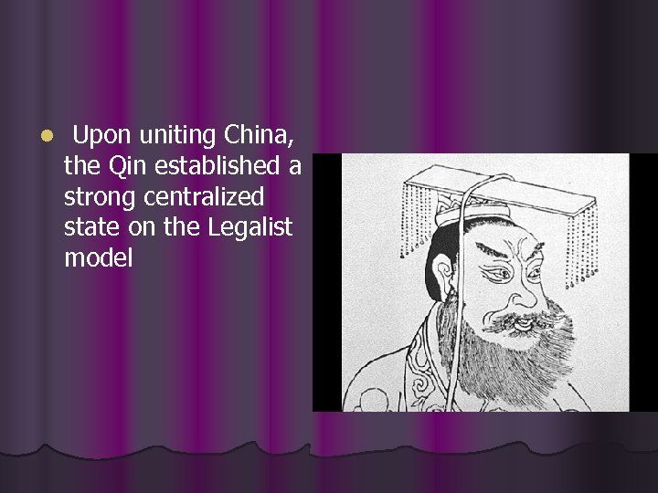 l Upon uniting China, the Qin established a strong centralized state on the Legalist