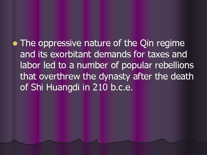 l The oppressive nature of the Qin regime and its exorbitant demands for taxes
