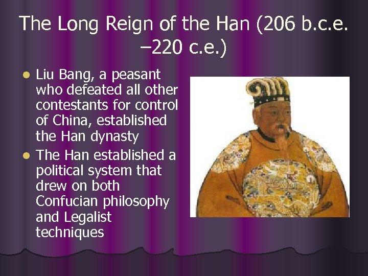 The Long Reign of the Han (206 b. c. e. – 220 c. e.