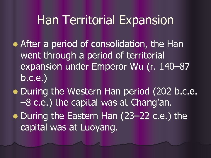 Han Territorial Expansion l After a period of consolidation, the Han went through a