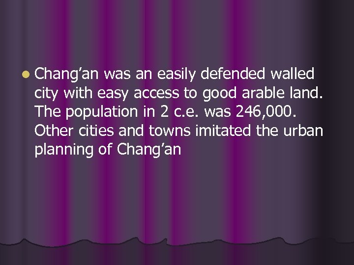 l Chang'an was an easily defended walled city with easy access to good arable