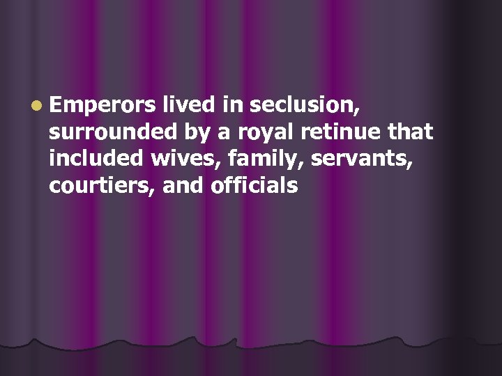 l Emperors lived in seclusion, surrounded by a royal retinue that included wives, family,