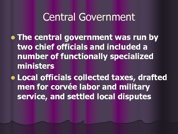 Central Government l The central government was run by two chief officials and included