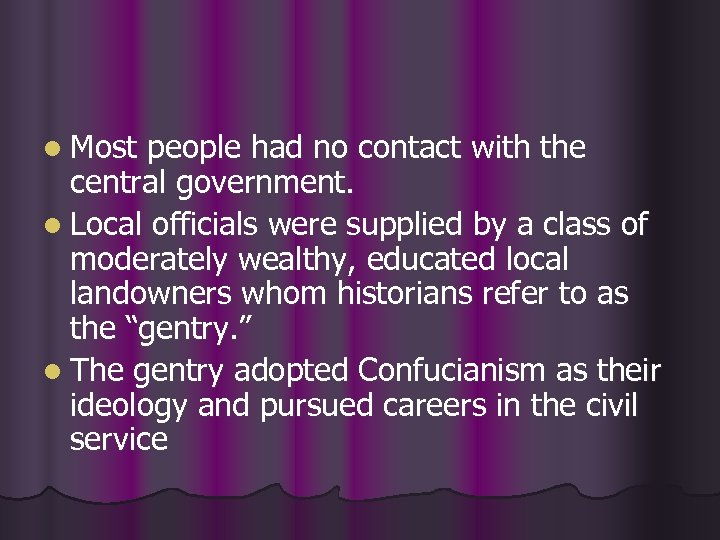 l Most people had no contact with the central government. l Local officials were