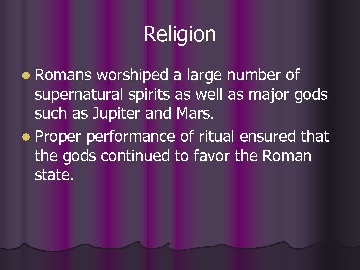 Religion l Romans worshiped a large number of supernatural spirits as well as major