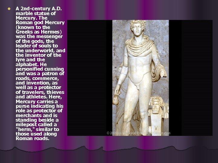 l A 2 nd-century A. D. marble statue of Mercury. The Roman god Mercury