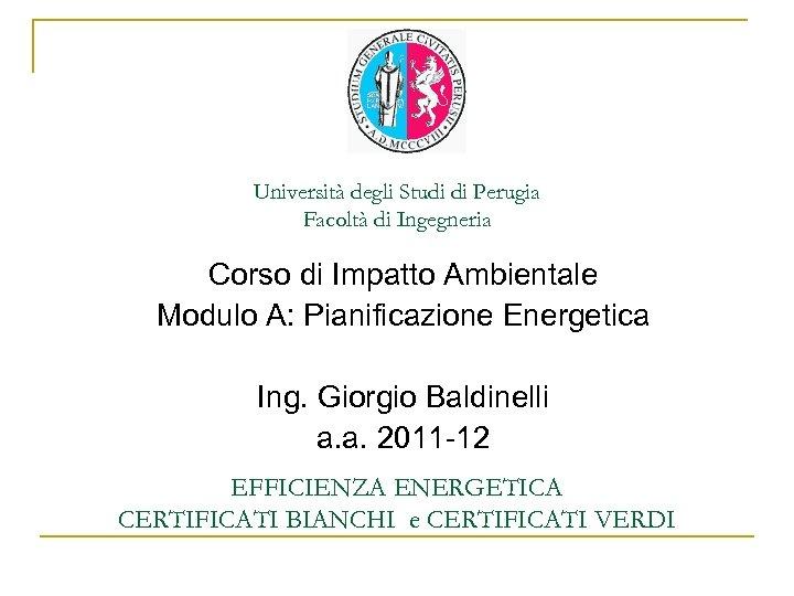 Università degli Studi di Perugia Facoltà di Ingegneria Corso di Impatto Ambientale Modulo A: