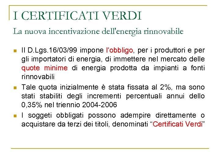 I CERTIFICATI VERDI La nuova incentivazione dell'energia rinnovabile n n n Il D. Lgs.
