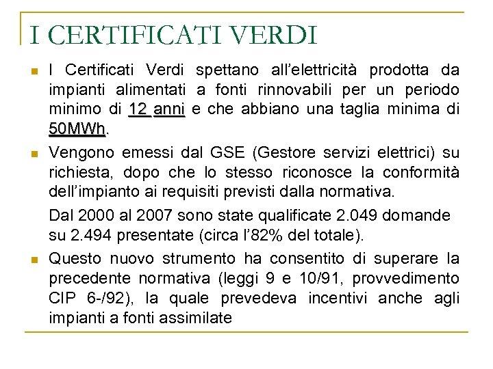 I CERTIFICATI VERDI n n n I Certificati Verdi spettano all'elettricità prodotta da impianti