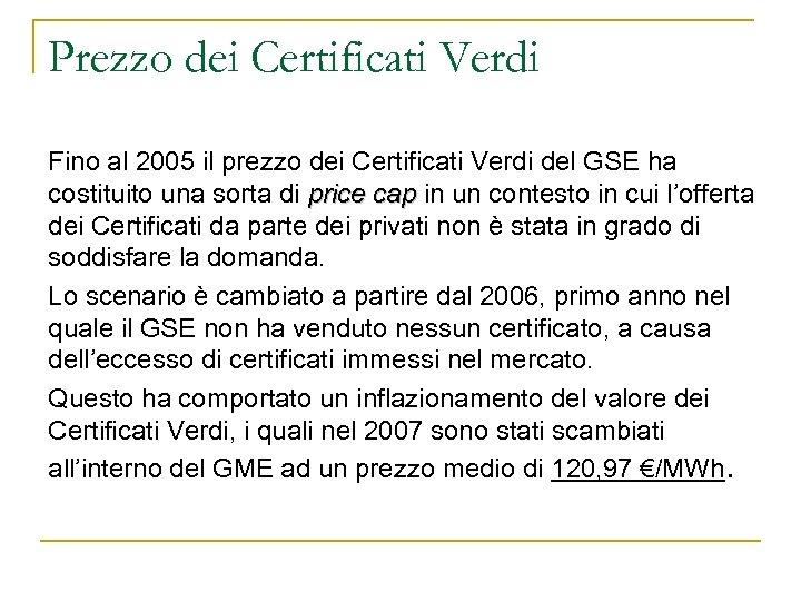 Prezzo dei Certificati Verdi Fino al 2005 il prezzo dei Certificati Verdi del GSE
