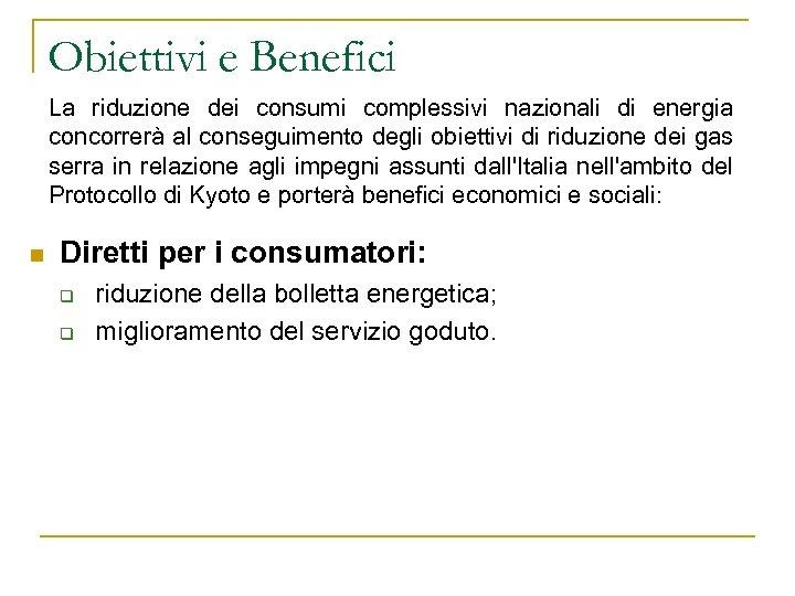 Obiettivi e Benefici La riduzione dei consumi complessivi nazionali di energia concorrerà al conseguimento