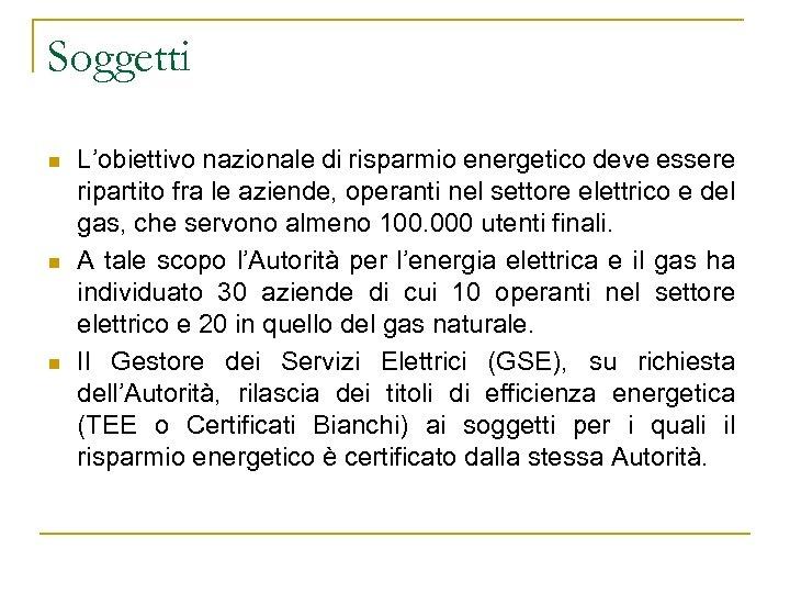 Soggetti n n n L'obiettivo nazionale di risparmio energetico deve essere ripartito fra le