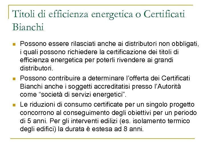 Titoli di efficienza energetica o Certificati Bianchi n n n Possono essere rilasciati anche
