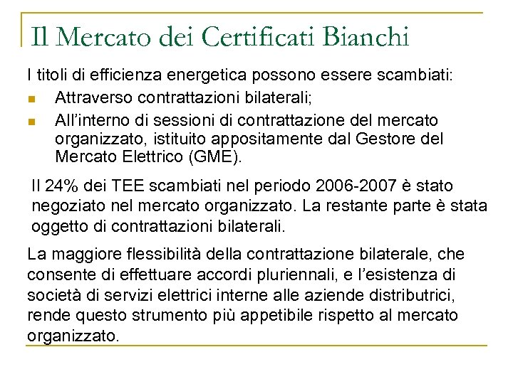 Il Mercato dei Certificati Bianchi I titoli di efficienza energetica possono essere scambiati: n
