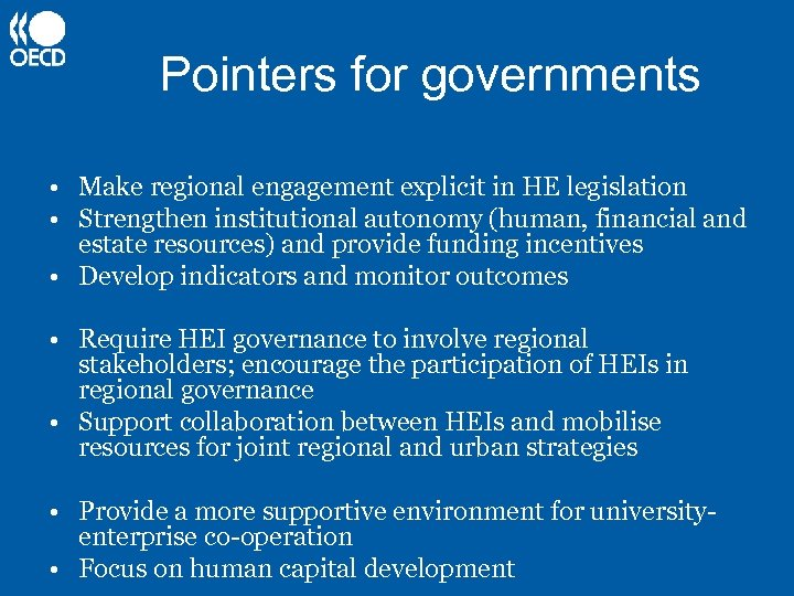 Pointers for governments • Make regional engagement explicit in HE legislation • Strengthen institutional