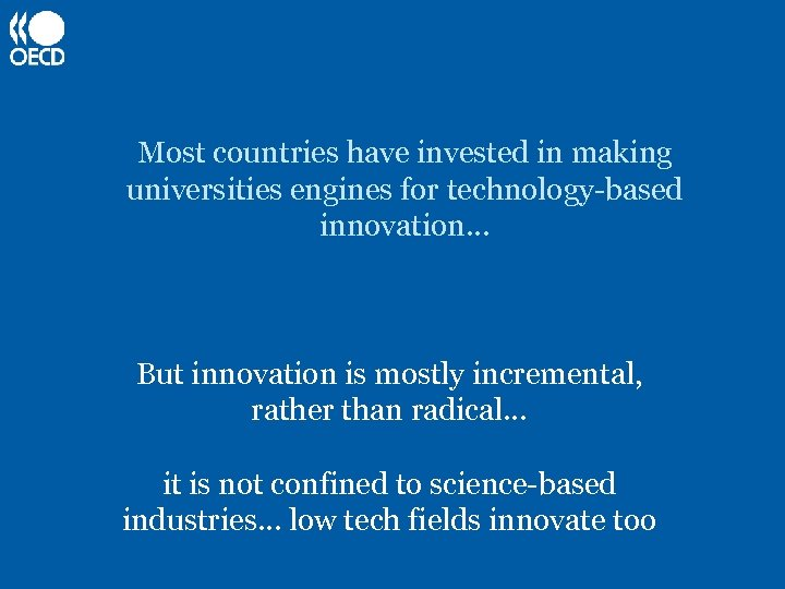 Most countries have invested in making universities engines for technology-based innovation… But innovation is
