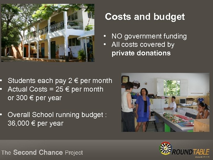 Costs and budget • NO government funding • All costs covered by private donations
