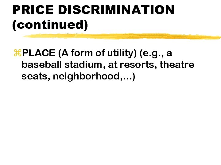 PRICE DISCRIMINATION (continued) z. PLACE (A form of utility) (e. g. , a baseball