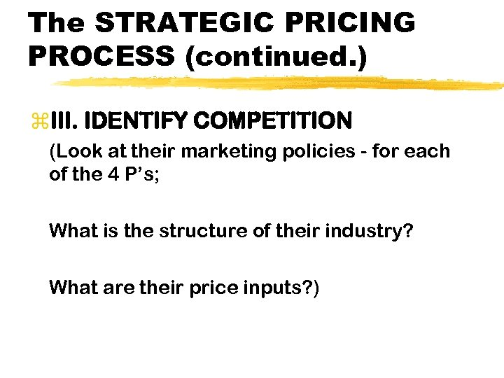 The STRATEGIC PRICING PROCESS (continued. ) z. III. IDENTIFY COMPETITION (Look at their marketing