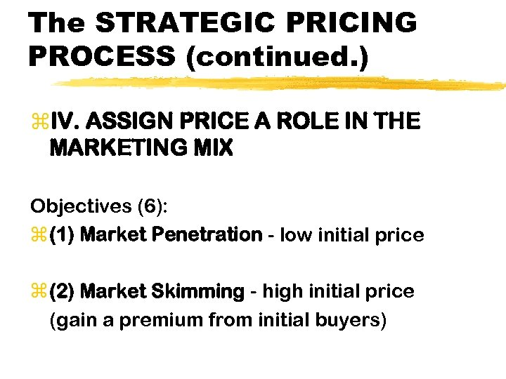 The STRATEGIC PRICING PROCESS (continued. ) z. IV. ASSIGN PRICE A ROLE IN THE
