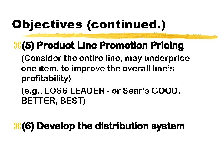 Objectives (continued. ) z(5) Product Line Promotion Pricing (Consider the entire line, may underprice