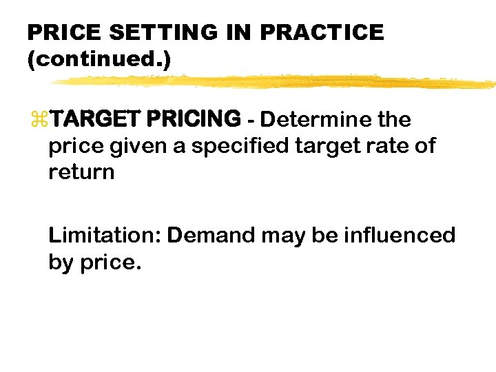 PRICE SETTING IN PRACTICE (continued. ) z. TARGET PRICING - Determine the price given