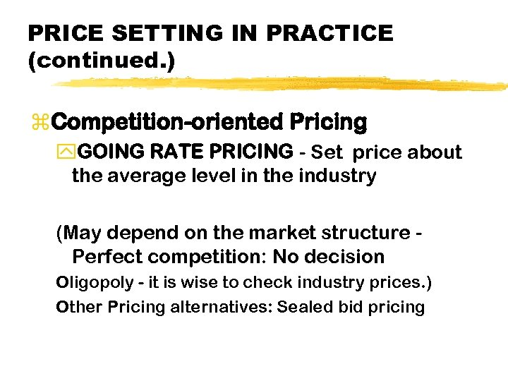 PRICE SETTING IN PRACTICE (continued. ) z. Competition-oriented Pricing y. GOING RATE PRICING -